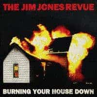 'Burning Your House Down' by The Jim Jones Revue