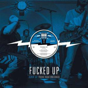 'Live at Third Man Records' by Fucked Up