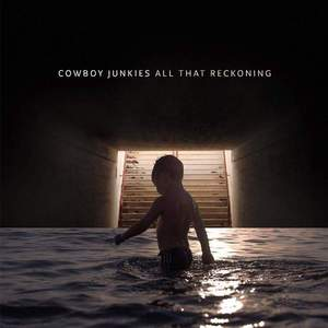 'All That Reckoning' by Cowboy Junkies