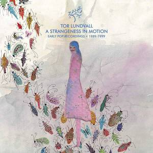 'A Strangeness In Motion: Early Pop Recordings 1989-1999' by Tor Lundvall