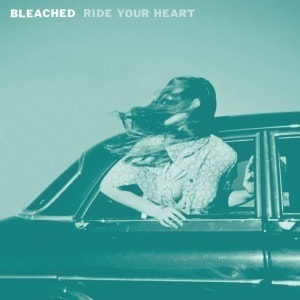 'Ride Your Heart' by Bleached