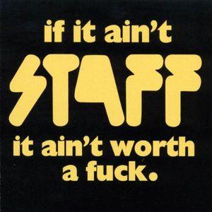 'If It Ain't Staff, It Ain't Worth A Fuck' by Staff