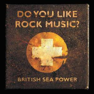 'Do You Like Rock Music?' by British Sea Power