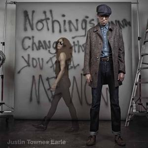 'Nothing's Gonna Change The Way You Feel About Me Now' by Justin Townes Earle