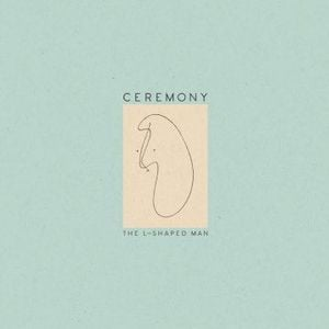 'The L-Shaped Man' by Ceremony