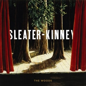 'The Woods' by Sleater-Kinney