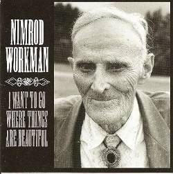 I Want to Go Where Things are Beautiful by Nimrod Workman