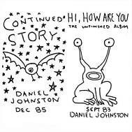 Continued Story/Hi, How Are You? by Daniel Johnston