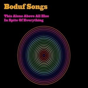 'This Alone Above All Else In Spite Of Everything' by Boduf Songs