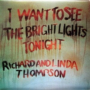 'I Want To See The Bright Lights' by Richard & Linda Thompson