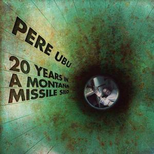 '20 Years In A Montana Missile Silo' by Pere Ubu
