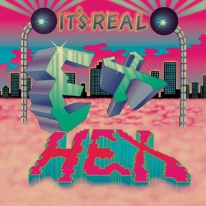 'It's Real' by Ex Hex