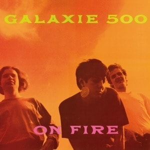 'On Fire' by Galaxie 500