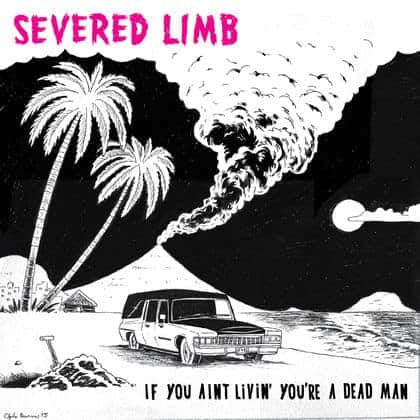 'If You Ain't Livin' You're A Dead Man' by Severed Limb