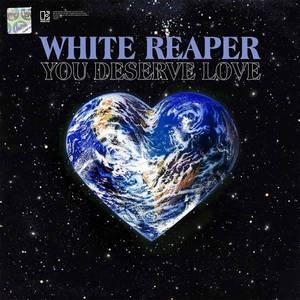'You Deserve Love' by White Reaper