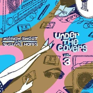 'Under The Covers - Vol. 3' by Matthew Sweet and Susanna Hoffs