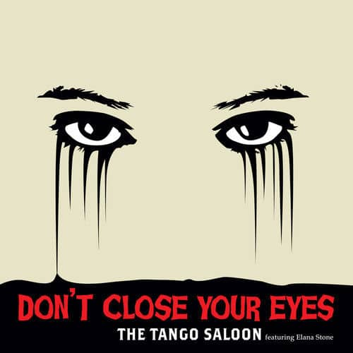 'Don't Close Your Eyes' by The Tango Saloon