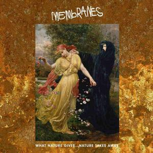 'What Nature Gives… Nature Takes Away' by Membranes