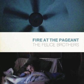 Fire At The Pageant by The Felice Brothers