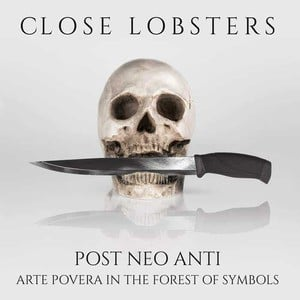 'Post Neo Anti (Arte Povera In The Forest Of Symbols)' by Close Lobsters