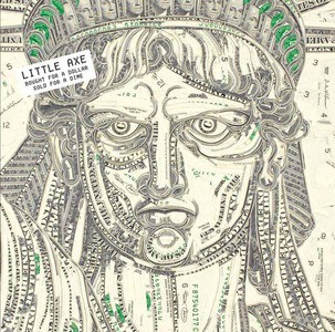 'Bought for a Dollar, Sold for a Dime' by Little Axe