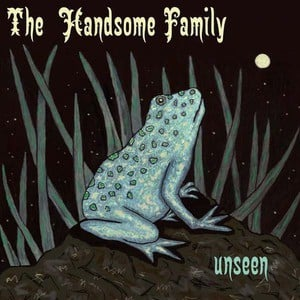 'Unseen' by The Handsome Family