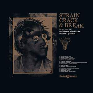 'Strain Crack & Break: Music From The Nurse With Wound List - Volume 1 (France)' by Various