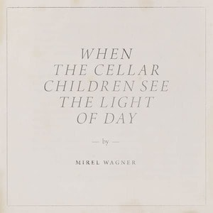 'When the Cellar Children See the Light of Day' by Mirel Wagner