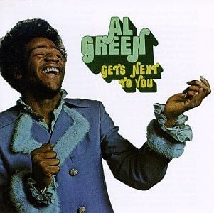 'Get's Next To You' by Al Green