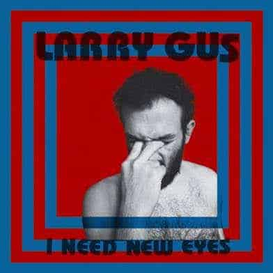 'I Need New Eyes' by Larry Gus