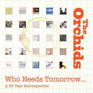 'Who Needs Tomorrow… A 30 Year Retrospective' by The Orchids