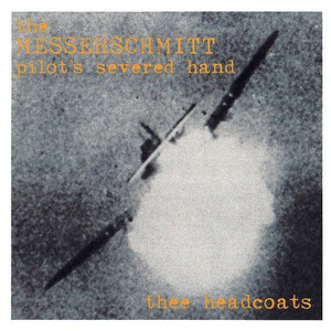'The Messerschmitt Pilot's Severed Hand' by Thee Headcoats