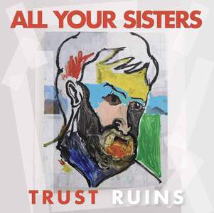 'Trust Ruins' by All Your Sisters
