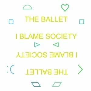 'I Blame Society' by The Ballet