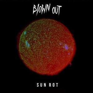 'Sun Rot' by Blown Out