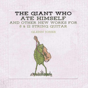 'The Giant Who Ate Himself And Other New Works For 6 & 12 String Guitar' by Glenn Jones