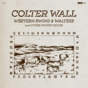 'Western Swing & Waltzes and Other Punchy Songs' by Colter Wall
