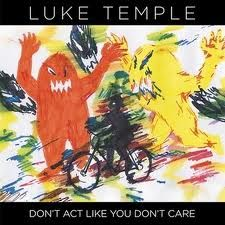 Don't Act Like You Don't Care by Luke Temple