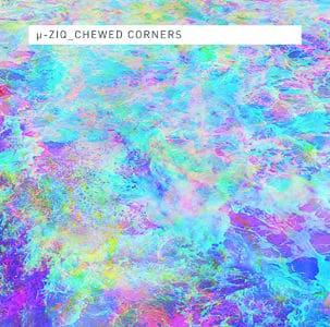 'Chewed Corners' by µ-Ziq (u-ziq)