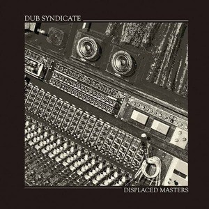 'Displaced Masters' by Dub Syndicate