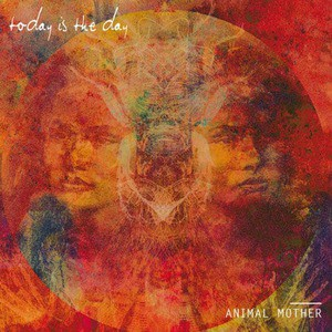'Animal Mother' by Today Is The Day