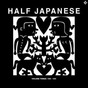 'Volume 3: 1990-1995' by Half Japanese