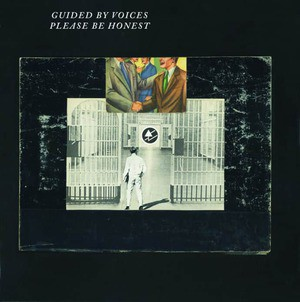 'Please Be Honest' by Guided By Voices