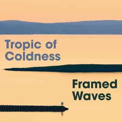 'Framed Waves' by Tropic of Coldness