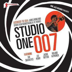 'Studio One 007: Licensed To Ska! James Bond and other Film Soundtracks & TV Themes' by Various