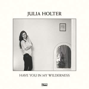 'Have You In My Wilderness' by Julia Holter
