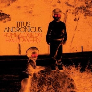 'Home Alone on Halloween' by Titus Andronicus