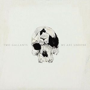 'We Are Undone' by Two Gallants