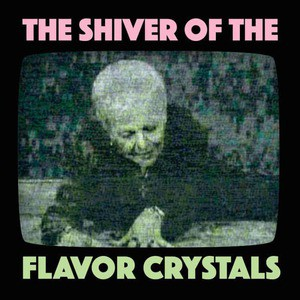 'The Shiver of The Flavor Crystals' by Flavor Crystals