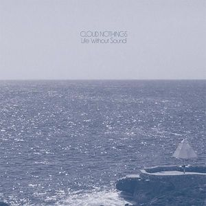 'Life Without Sound' by Cloud Nothings
